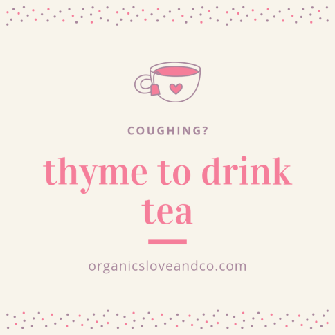 Coughing? Thyme to drink tea. Organics Love and Co